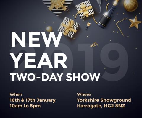 New Year two-day show. 16th & 17th January 10am to 5pm. Yorkshire Showground, Harrogate, HG2 8NZ